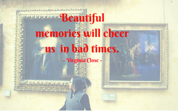 We make beautiful memories to cheer us in bad times (2)